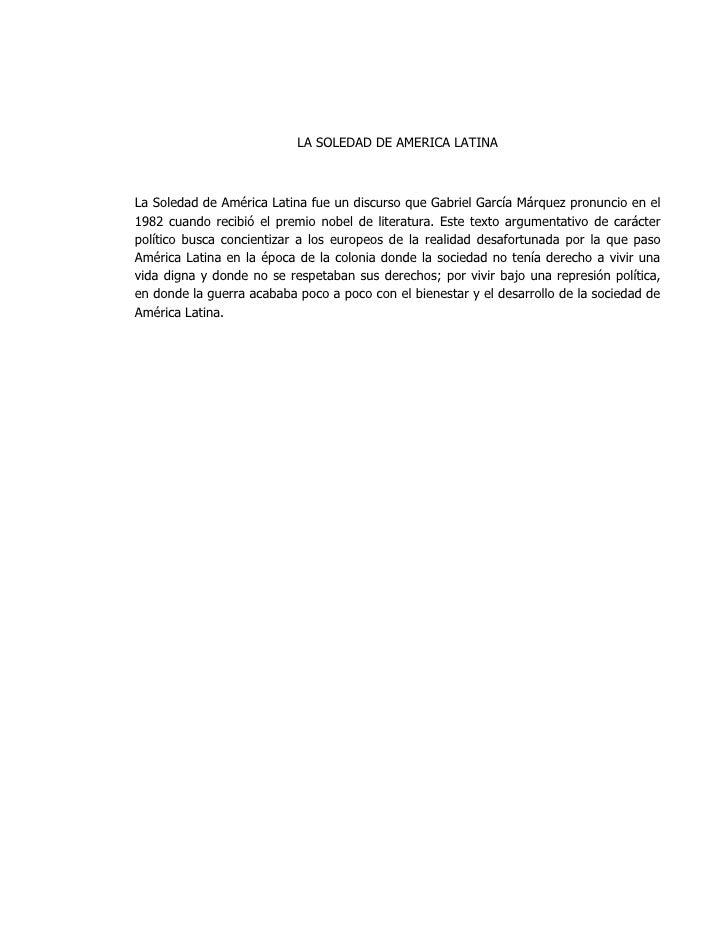 LA SOLEDAD DE AMERICA LATINA<br />La Soledad de América Latina fue un discurso que Gabriel García Márquez pronuncio en el ...