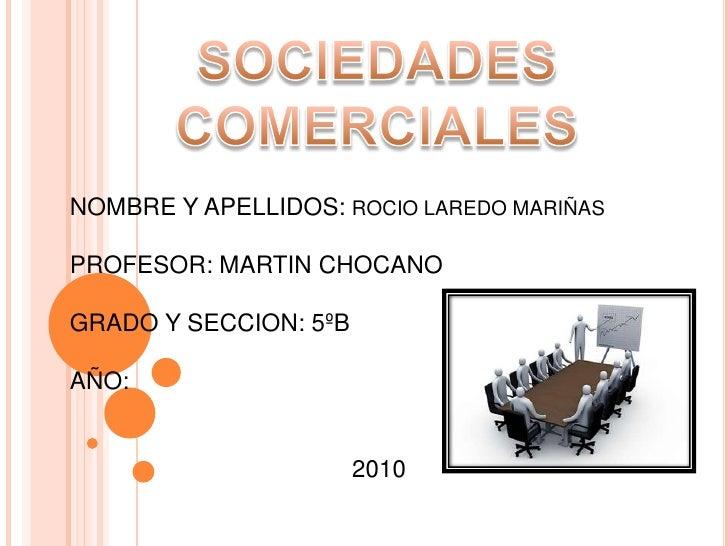 SOCIEDADES COMERCIALES<br />NOMBRE Y APELLIDOS: ROCIO LAREDO MARIÑAS<br />PROFESOR: MARTIN CHOCANO<br />GRADO Y SECCION: 5...