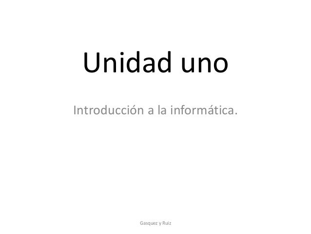 Unidad unoIntroducción a la informática.Gasquez y Ruiz