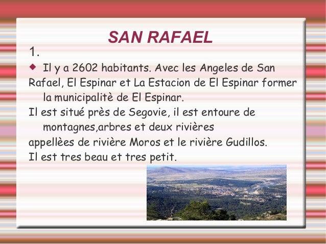 SAN RAFAEL 1.  Il y a 2602 habitants. Avec les Angeles de San Rafael, El Espinar et La Estacion de El Espinar former la m...