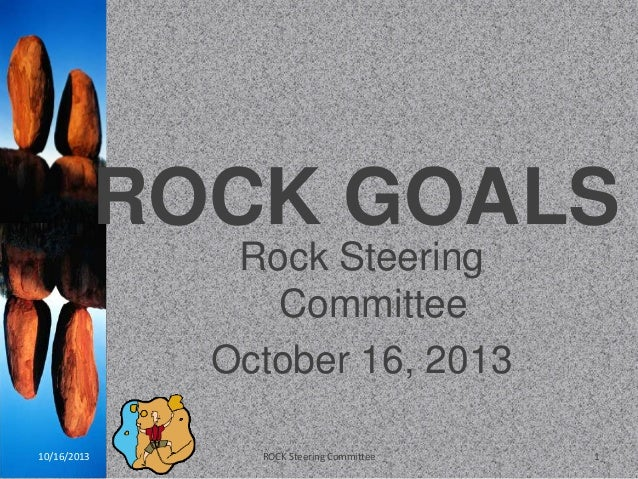 ROCK GOALS Rock Steering Committee October 16, 2013 10/16/2013  ROCK Steering Committee  1