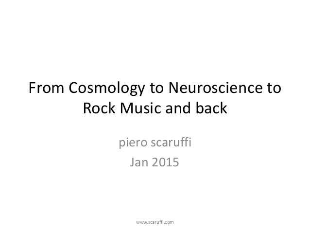 From Cosmology to Neuroscience to Rock Music and back piero scaruffi Jan 2015 www.scaruffi.com