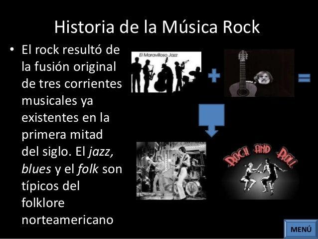 Historia de la Música Rock • El rock resultó de la fusión original de tres corrientes musicales ya existentes en la primer...