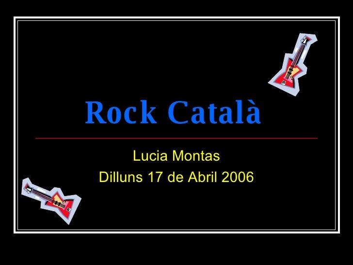 Rock Català   Lucia Montas Dilluns 17 de Abril 2006