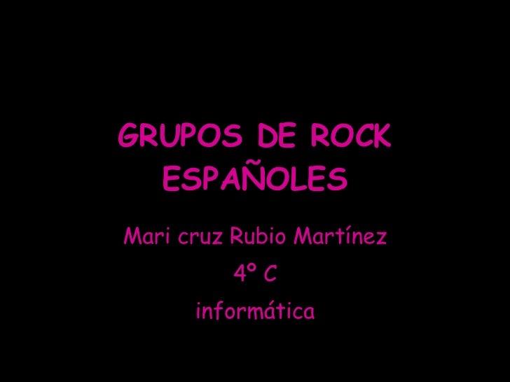 GRUPOS DE ROCK ESPAÑOLES Mari cruz Rubio Martínez 4º C informática