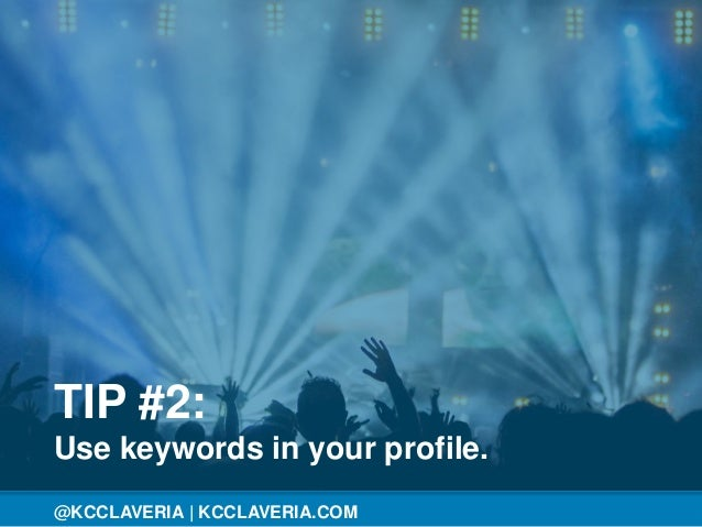 @KCCLAVERIA@KCCLAVERIA | KCCLAVERIA.COM TIP #2: Use keywords in your profile.