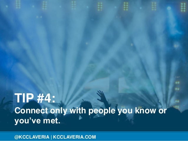 @KCCLAVERIA@KCCLAVERIA   KCCLAVERIA.COM TIP #4: Connect only with people you know or you've met.