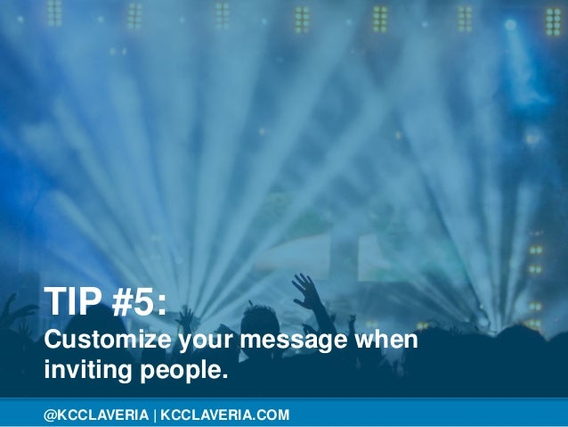 @KCCLAVERIA@KCCLAVERIA | KCCLAVERIA.COM TIP #5: Customize your message when inviting people.