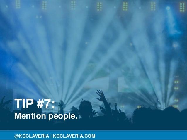 @KCCLAVERIA@KCCLAVERIA   KCCLAVERIA.COM TIP #7: Mention people.