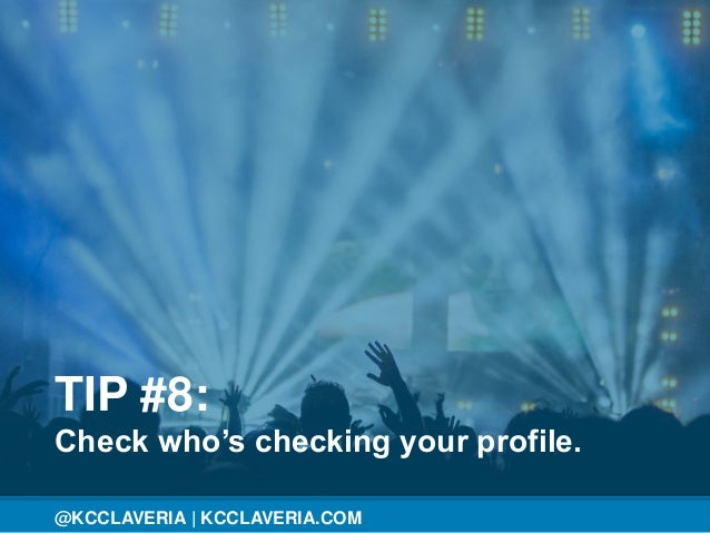 @KCCLAVERIA@KCCLAVERIA | KCCLAVERIA.COM TIP #8: Check who's checking your profile.