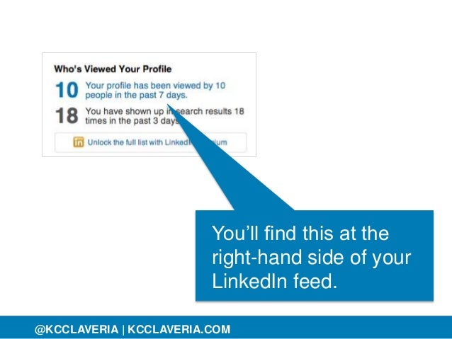 @KCCLAVERIA@KCCLAVERIA | KCCLAVERIA.COM You'll find this at the right-hand side of your LinkedIn feed.
