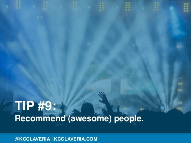 @KCCLAVERIA@KCCLAVERIA | KCCLAVERIA.COM TIP #9: Recommend (awesome) people.