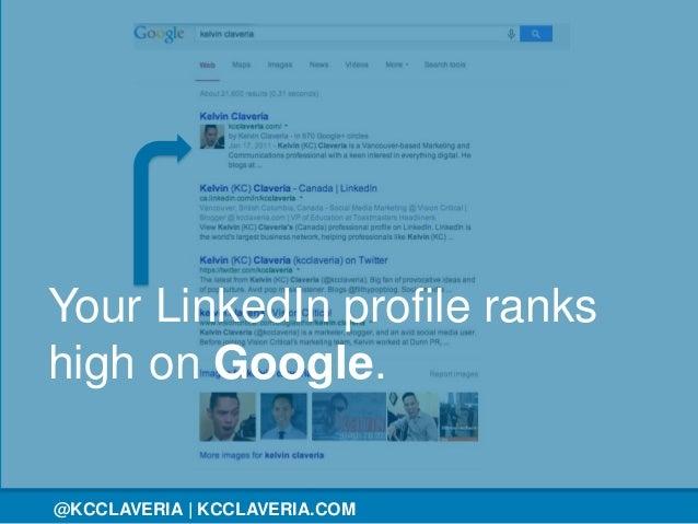 @KCCLAVERIA@KCCLAVERIA | KCCLAVERIA.COM Your LinkedIn profile ranks high on Google.
