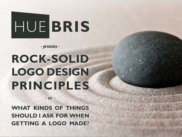 1 — presents — — or — ROCK-SOLID LOGO DESIGN PRINCIPLES WHAT KINDS OF THINGS SHOULD I ASK FOR WHEN GETTING A LOGO MADE?