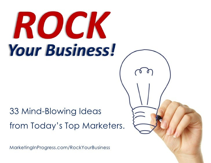 33 Mind-Blowing Ideasfrom Today's Top Marketers.MarketingInProgress.com/RockYourBusiness                           1      ...