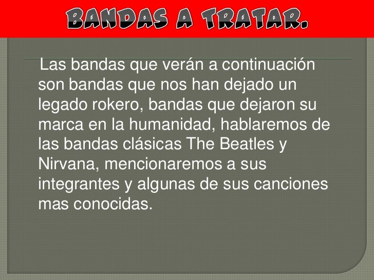 Bandas A Tratar.<br />   Las bandas que verán a continuación son bandas que nos han dejado un legado rokero, bandas que de...