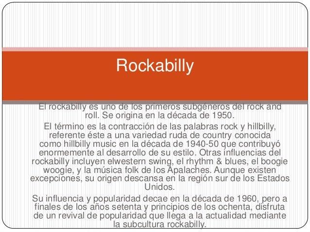 El rockabilly es uno de los primeros subgéneros del rock and roll. Se origina en la década de 1950. El término es la contr...