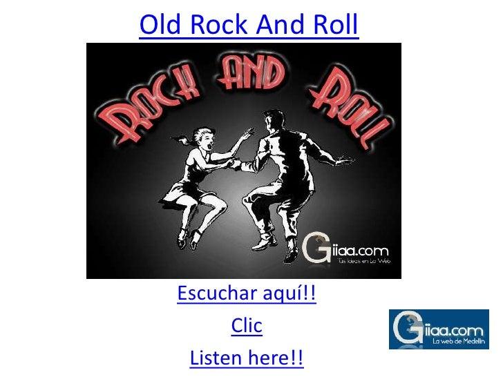 Old Rock And Roll<br />Escuchar aquí!!<br />Clic<br />Listen here!!<br />