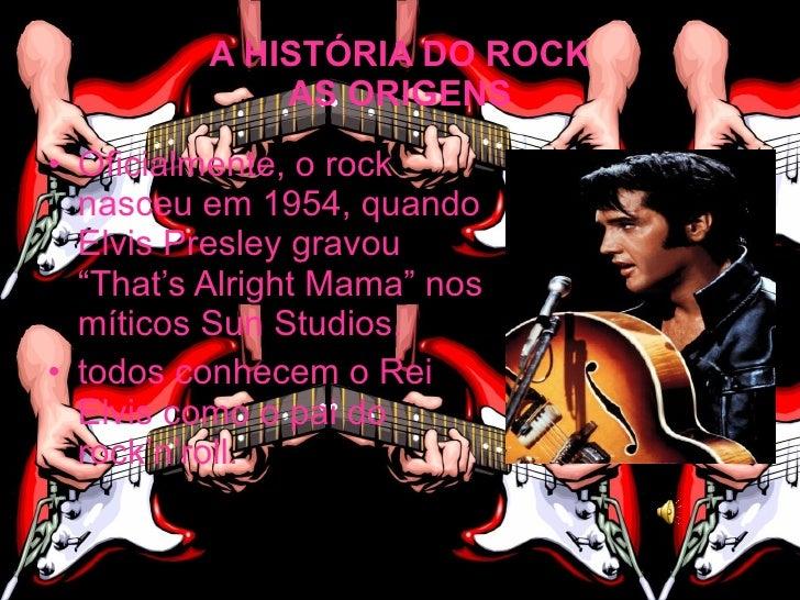 """A HISTÓRIA DO ROCK               AS ORIGENS • Oficialmente, o rock   nasceu em 1954, quando   Elvis Presley gravou   """"That..."""