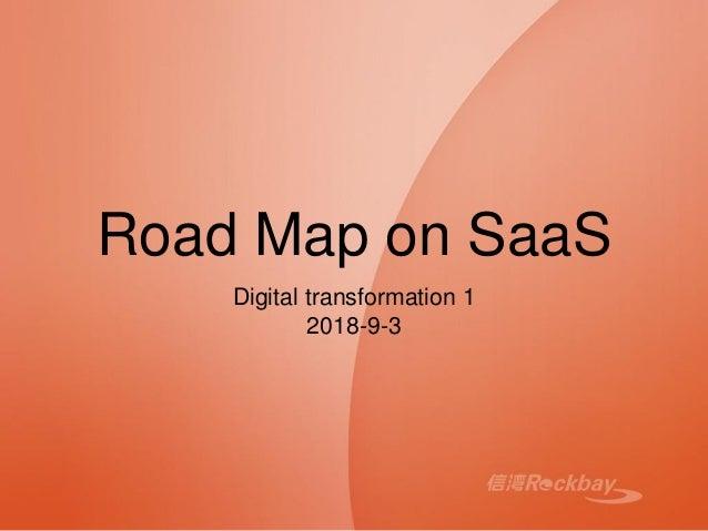 Road Map on SaaS Digital transformation 1 2018-9-3