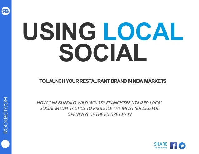 ROCKBOT.COM SHARE	    THIS	   WHITEPAPER	    USING LOCAL SOCIAL TOLAUNCHYOURRESTAURANTBRANDINNEWMARKETS HOW	   ONE	   BUFF...