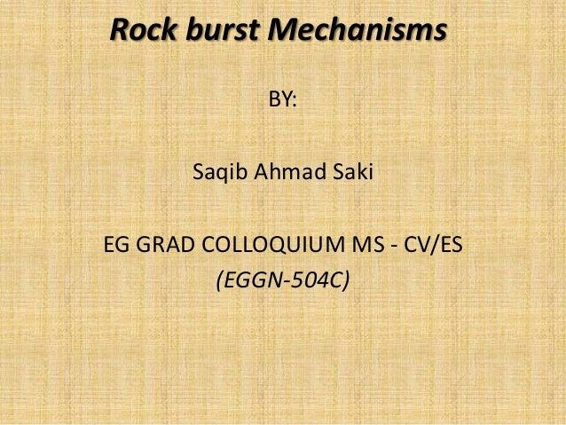 Rock burst MechanismsBY:Saqib Ahmad SakiEG GRAD COLLOQUIUM MS - CV/ES(EGGN-504C)