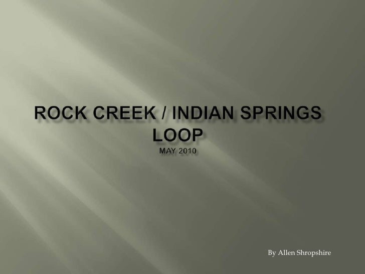 Rock Creek / Indian SpringsloopMay 2010<br />By Allen Shropshire<br />