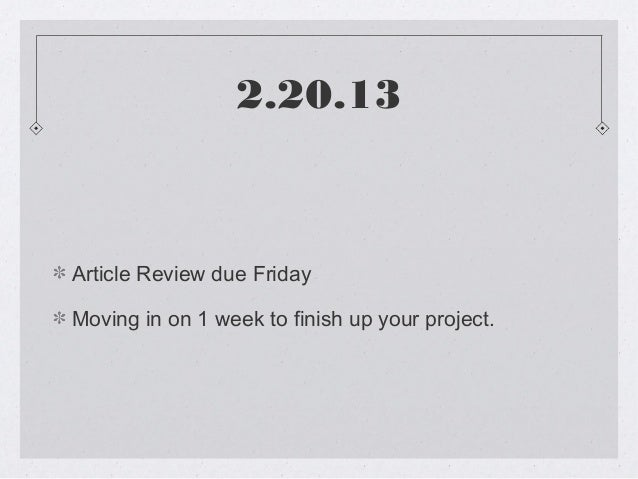 2.20.13Article Review due FridayMoving in on 1 week to finish up your project.