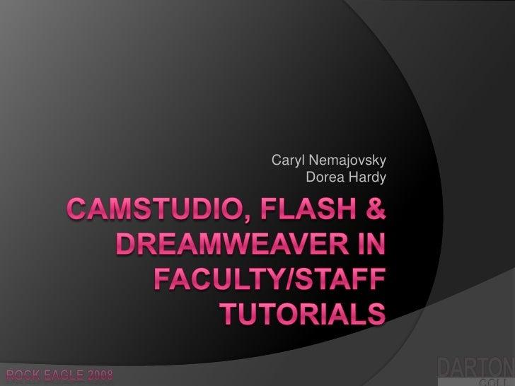 CamStudio, Flash & Dreamweaver in Faculty/Staff Tutorials<br />Caryl NemajovskyDorea Hardy<br />DARTON<br />Rock Eagle 200...