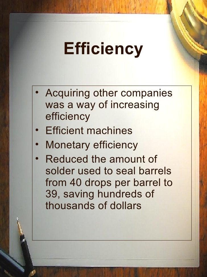 Efficiency <ul><li>Acquiring other companies was a way of increasing efficiency </li></ul><ul><li>Efficient machines </li>...