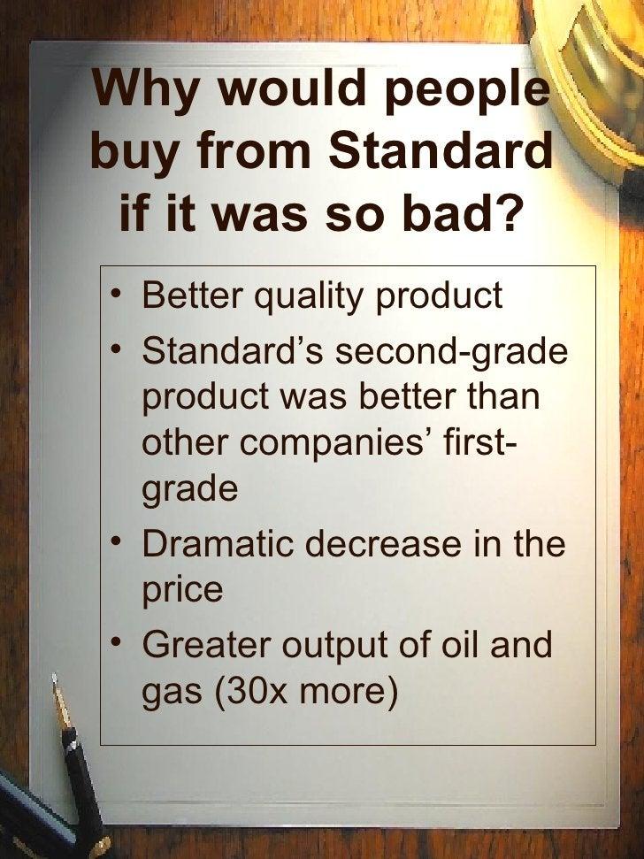 Why would people buy from Standard if it was so bad? <ul><li>Better quality product </li></ul><ul><li>Standard's second-gr...