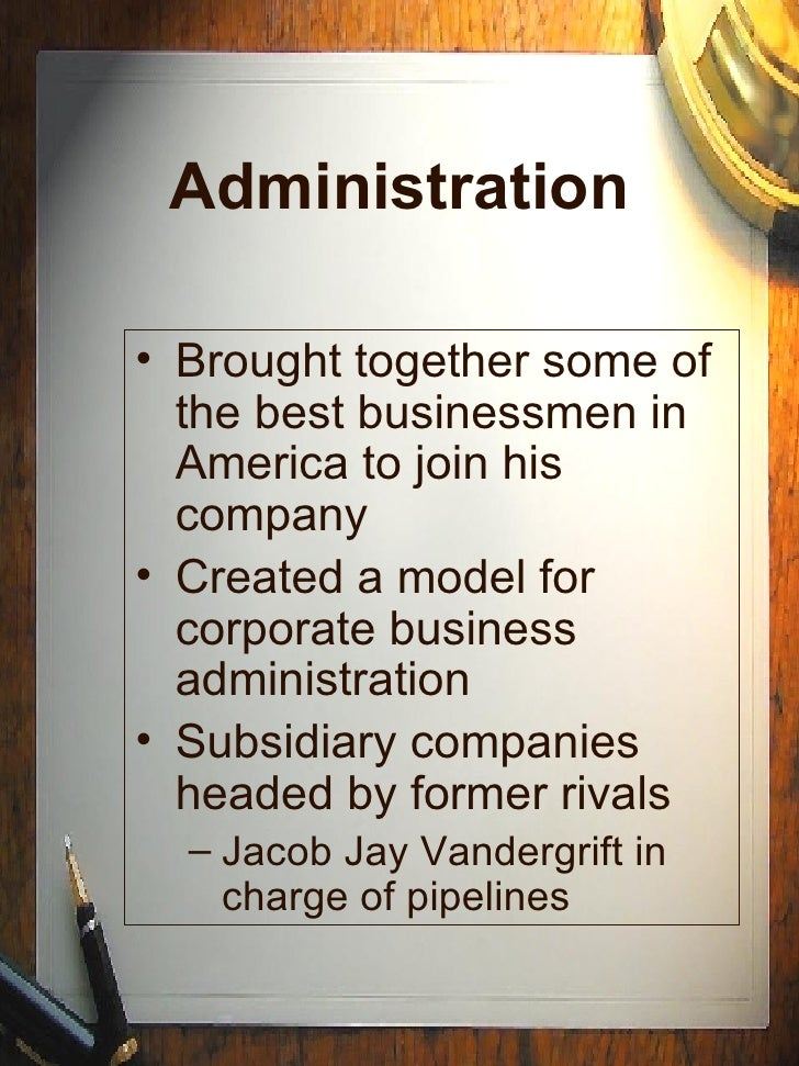 Administration <ul><li>Brought together some of the best businessmen in America to join his company </li></ul><ul><li>Crea...
