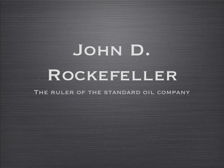 John D. Rockefeller <ul><li>The ruler of the standard oil company </li></ul>