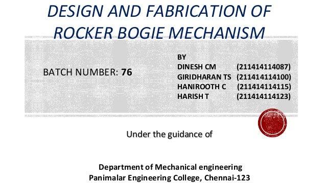 DESIGN AND FABRICATION OF ROCKER BOGIE MECHANISM BY DINESH CM (211414114087) GIRIDHARAN TS (211414114100) HANIROOTH C (211...