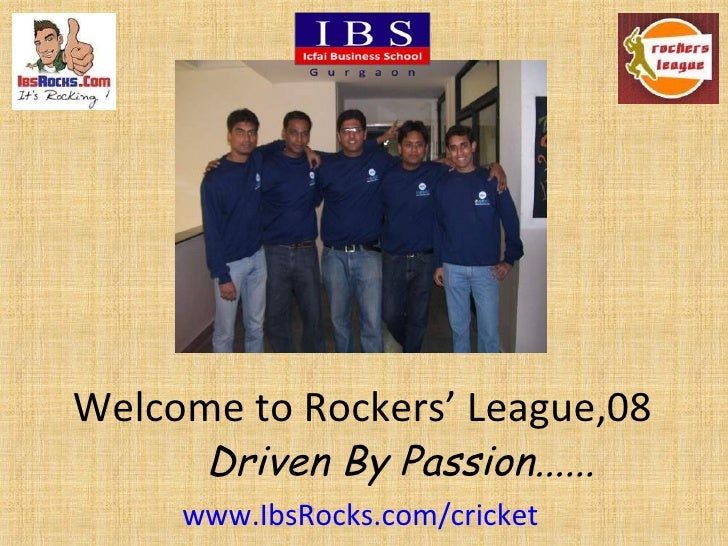 Welcome to Rockers' League,08 Driven By Passion...... www.IbsRocks.com/cricket