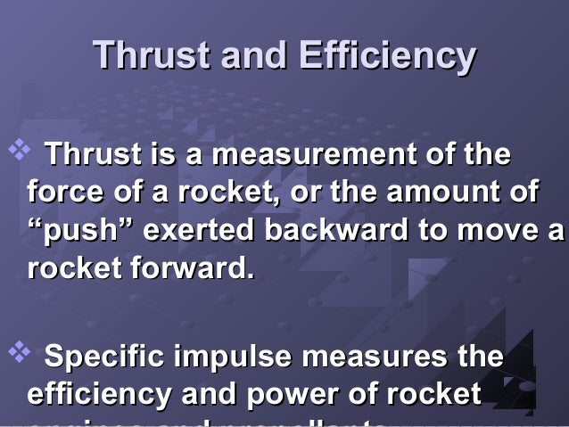 """Thrust and Efficiency  Thrust is a measurement of the force of a rocket, or the amount of """"push"""" exerted backward to move..."""