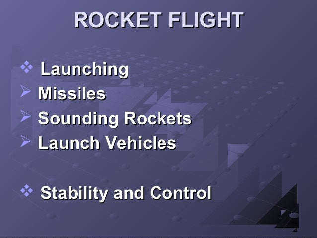 ROCKET FLIGHT  Launching  Missiles  Sounding Rockets  Launch Vehicles  Stability and Control