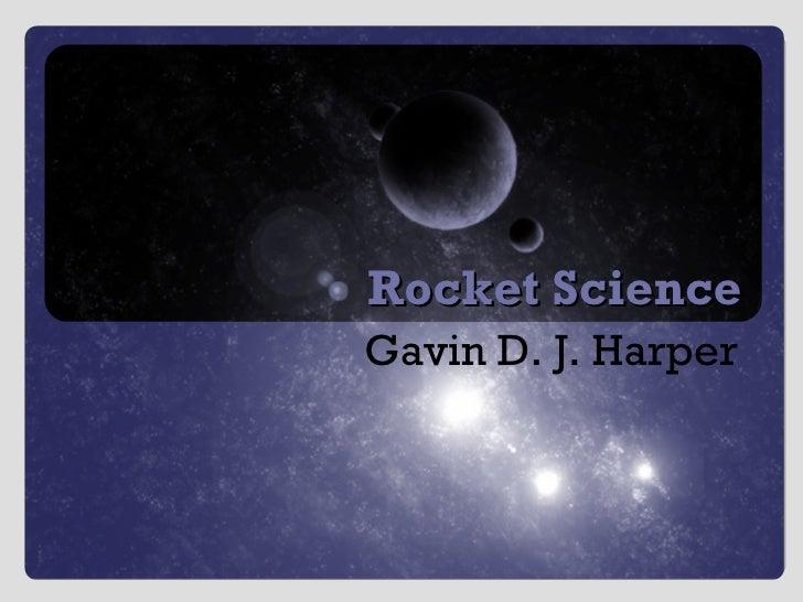 Rocket Science Gavin D. J. Harper