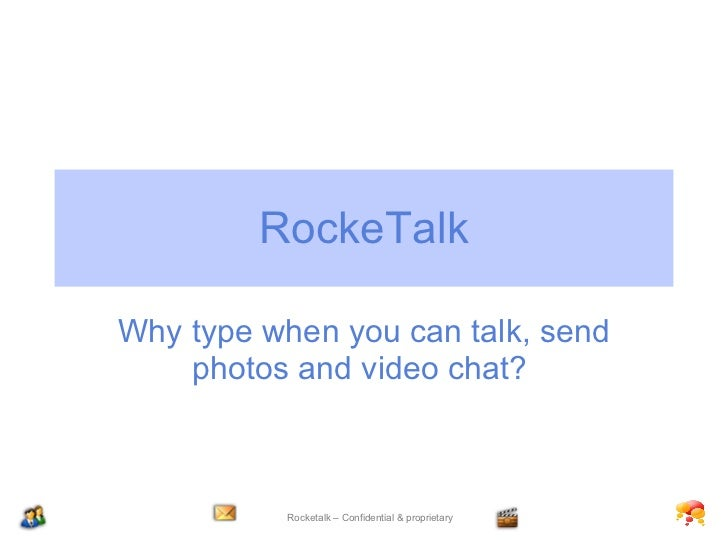RockeTalk Why type when you can talk, send photos and video chat?