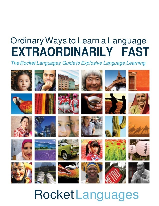 Ordinary Ways to Learn a LanguageEXTRAORDINARILY FASTThe Rocket Languages Guide to Explosive Language Learning         Roc...