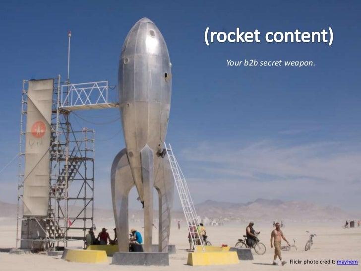 (rocket content)<br />Your b2b secret weapon.<br />Flickr photo credit: mayhem<br />