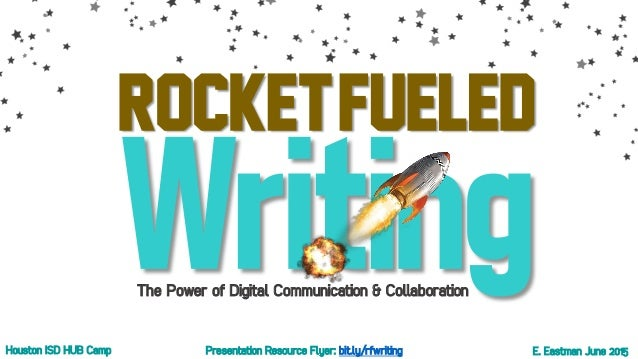 RocketFueled E. Eastman June 2015Houston ISD HUB Camp The Power of Digital Communication & Collaboration Presentation Reso...