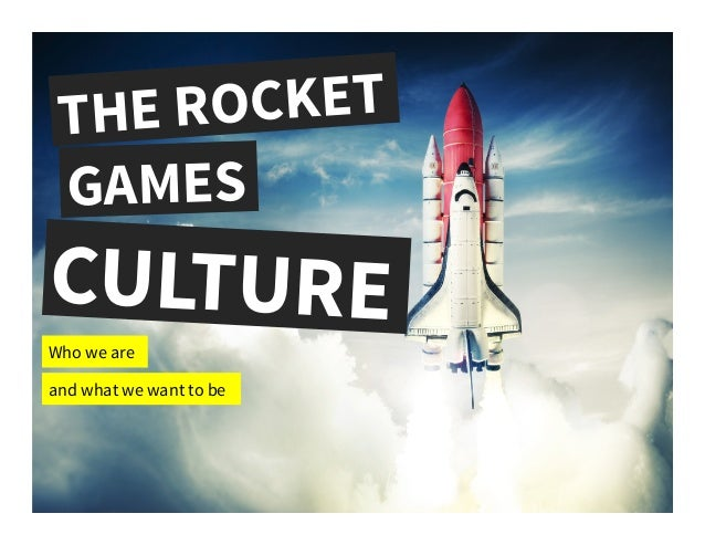 THE ROCKET GAMES CULTUREWho we are and what we want to be