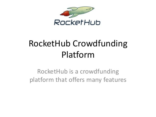 RocketHub Crowdfunding Platform RocketHub is a crowdfunding platform that offers many features