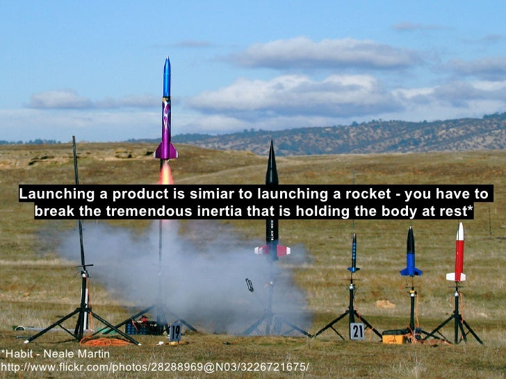 Launching a product is simiar to launching a rocket - you have to      break the tremendous inertia that is holding the bo...