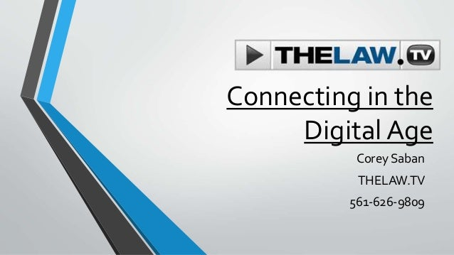 Connecting in the Digital Age Corey Saban THELAW.TV 561-626-9809