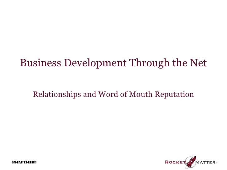 Business Development Through the Net       Relationships and Word of Mouth Reputation@ ein ke kv o e f        e
