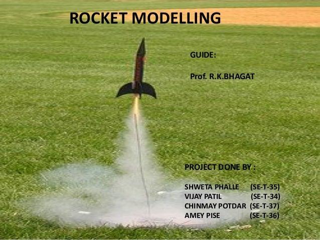 ROCKET MODELLING PROJECT DONE BY : SHWETA PHALLE (SE-T-35) VIJAY PATIL (SE-T-34) CHINMAY POTDAR (SE-T-37) AMEY PISE (SE-T-...