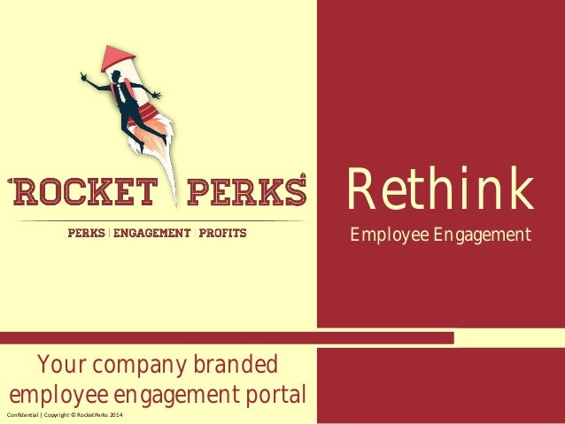 Rethink Employee Engagement Confidential | Copyright © RocketPerks 2014 Your company branded employee engagement portal