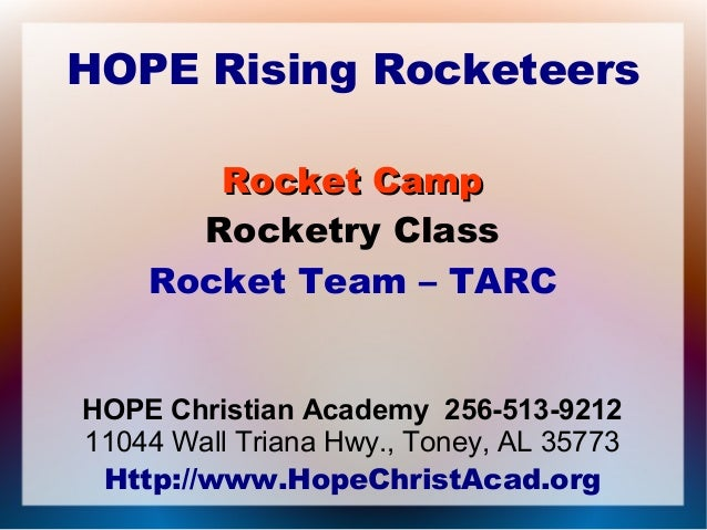 HOPE Rising Rocketeers Rocket CampRocket Camp Rocketry Class Rocket Team – TARC HOPE Christian Academy 256-513-9212 11044 ...